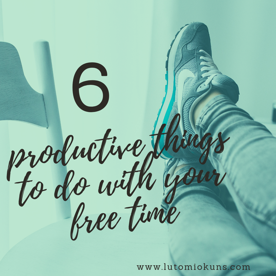 6 Productive Ways to Use Your Time (Part 1)