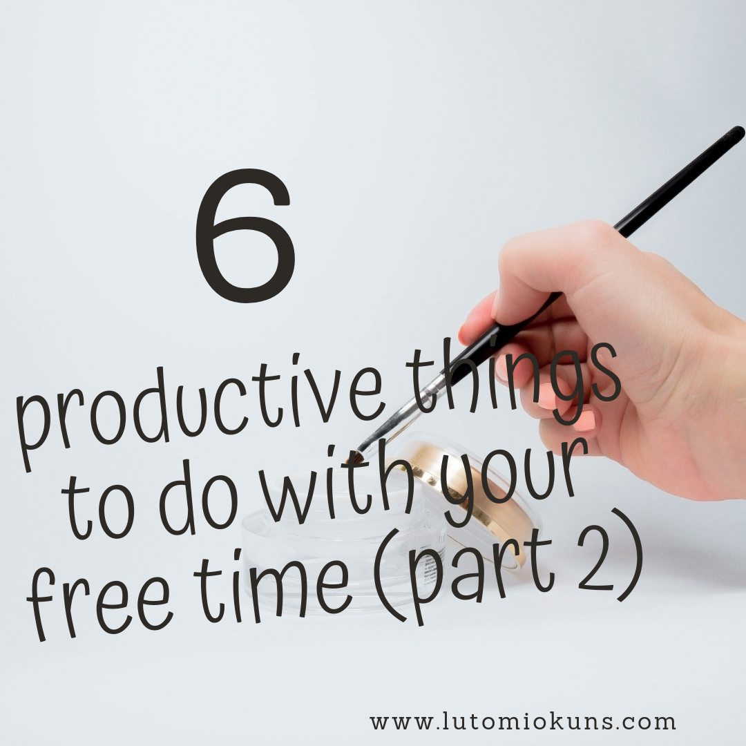 6 Productive Ways to Use Your Time (Part 2)