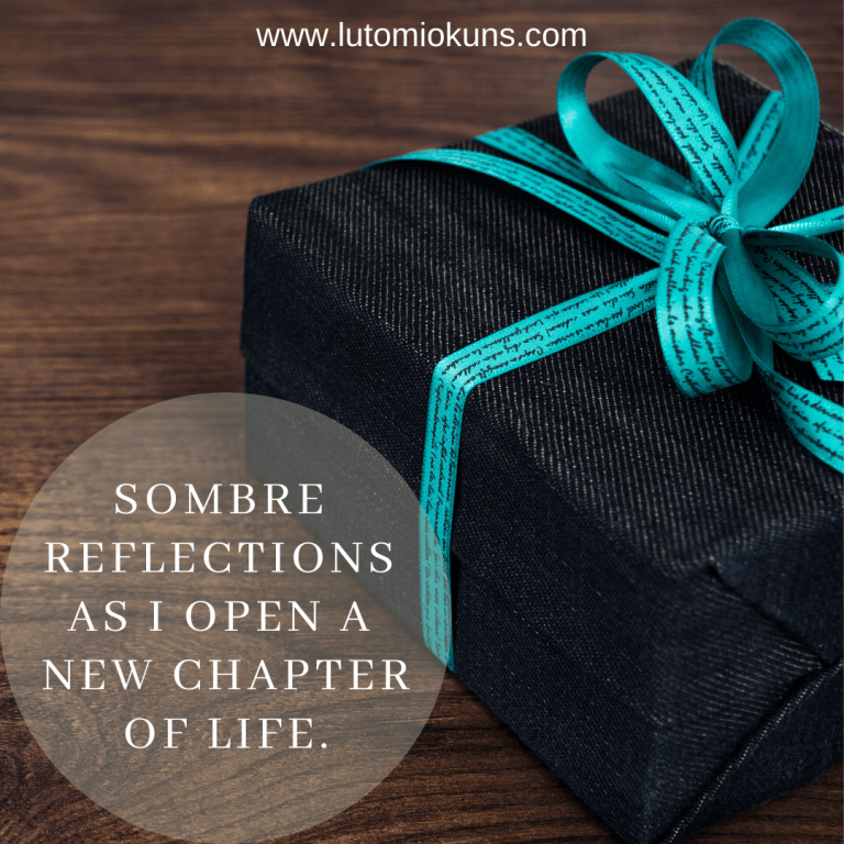 Sombre Reflection as I Open a New Chapter of Life